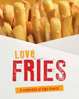 Love Fries (Love Food): A Collection of High-Fryers! (PagePerfect NOOK Book)