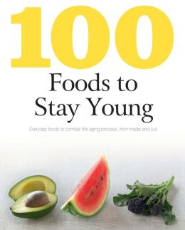 100 Foods to Stay Young (Love Food) (PagePerfect NOOK Book)
