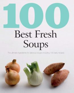 100 Best Fresh Soups (Love Food) (PagePerfect NOOK Book)