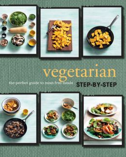 Step-by-Step: Vegetarian (Love Food): A Perfect Guide to Meat-Free Meals (PagePerfect NOOK Book)