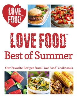 Love Food Best of Summer: Our Favorite Recipes from Love Food Cookbooks (PagePerfect NOOK Book)