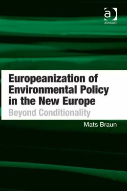 Europeanization of Environmental Policy in the New Europe : Beyond Conditionality