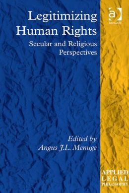 Legitimizing Human Rights : Secular and Religious Perspectives