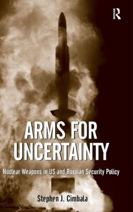 Arms for Uncertainty: Nuclear Weapons in US and Russian Security Policy