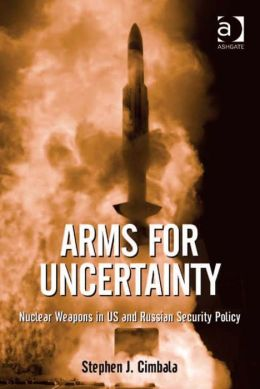 Arms for Uncertainty : Nuclear Weapons in US and Russian Security Policy