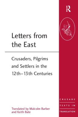 Letters from the East: Crusaders, Pilgrims and Settlers in the 12th-13th Centuries