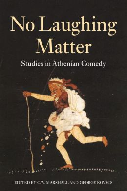 No Laughing Matter: Studies in Athenian Comedy