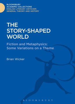 The Story-Shaped World: Fiction and Metaphysics: Some Variations on a Theme