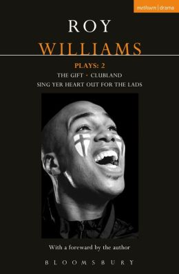 Williams Plays: 2: Sing Yer Heart Out for the Lads; Clubland; The Gift