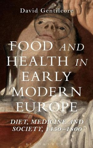 Food and Health in Early Modern Europe: Diet, Medicine and Society, 1450-1800