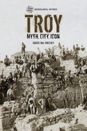 Troy: Myth, City, Icon