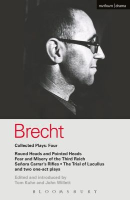 Brecht Collected Plays: 4: Round & Pointed Heads;Fear & Misery;S. Carrar's Rifles;Trial of Lucull;Dansen;How Much Is Your Iron?
