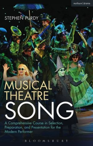 Musical Theatre Song: A Comprehensive Course in Selection, Preparation, and Presentation for the Modern Performer