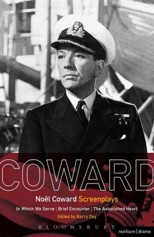 Noel Coward Screenplays: In Which We Serve, Brief Encounter, The Astonished Heart