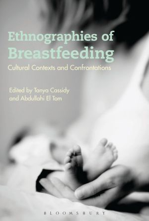 Ethnographies of Breastfeeding: Cultural Contexts and Confrontations