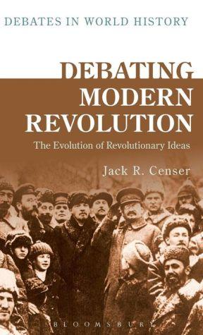 Debating Modern Revolution: The Evolution of Revolutionary Ideas