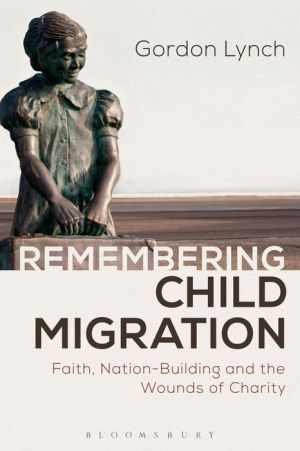 Remembering Child Migration: Faith, Nation-Building and the Wounds of Charity