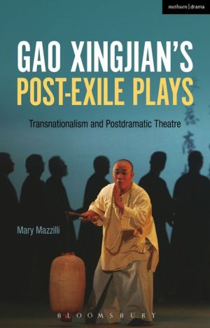 Gao Xingjian's Post-Exile Plays: Transnationalism and Postdramatic Theatre