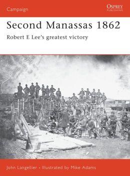 Second Manassas 1862: Robert E Lee's Greatest Victory