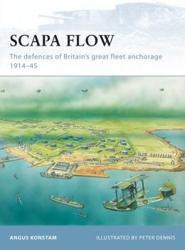 Scapa Flow: The defences of Britain#s great fleet anchorage 1914-45