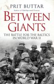 Book Cover Image. Title: Between Giants:  The Battle for the Baltics in World War II, Author: Prit Buttar