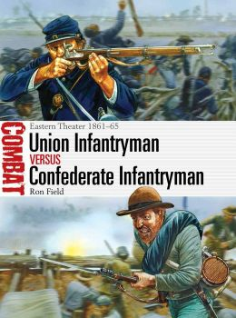 Union Infantryman vs Confederate Infantryman: Eastern Theater 1861-65