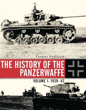 The History of the Panzerwaffe Volume I: 1939-1942