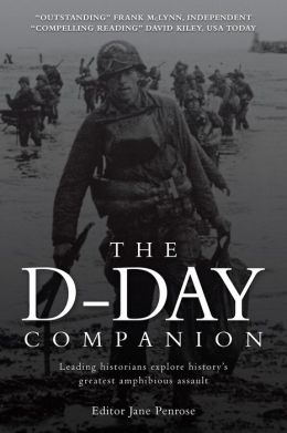 The D-Day Companion: Leading Historians explore history's greatest amphibious assault