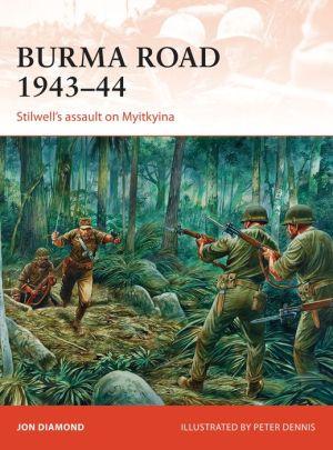 Burma Road 1943-44: Stilwell's Assault on Myitkyina
