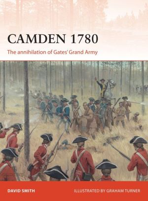 Camden 1780: The annihilation of Gates' Grand Army