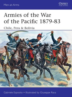 Armies of the War of the Pacific 1879-83: Chile, Peru & Bolivia