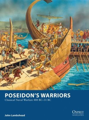 Poseidon's Warriors: Classical Naval Warfare 480 BC-31 BC
