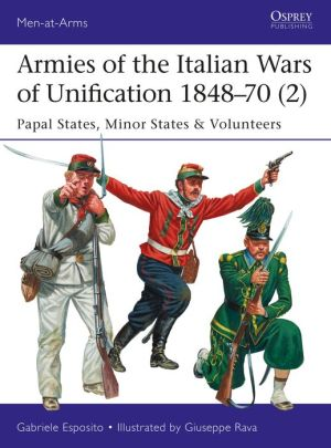 Book Armies of the Italian Wars of Unification 1848-70 (2): Papal States, Minor States & Volunteers