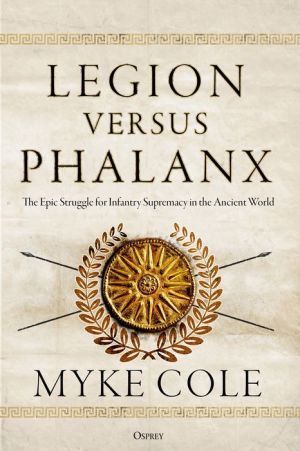 Legion versus Phalanx: The Epic Struggle for Infantry Supremacy in the Ancient World