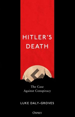 Hitler's Death: The Case Against Conspiracy