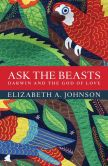 Book Cover Image. Title: Ask the Beasts:  Darwin and the God of Love, Author: Elizabeth A. Johnson