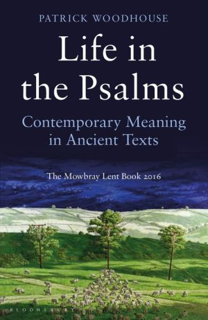 Life in the Psalms: Contemporary Meaning in Ancient Texts: The Mowbray Lent Book 2016