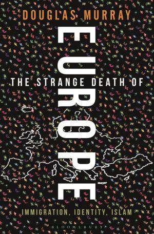 The Strange Death of Europe: Immigration, Identity, Islam