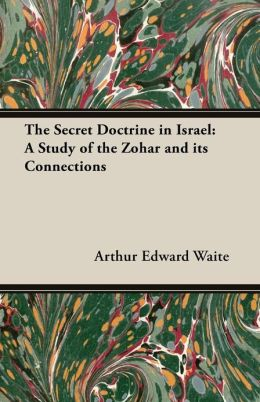 The Secret Doctrine in Israel: A Study of the Zohar and Its Connections