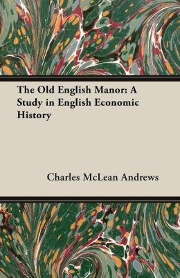 The Old English Manor: A Study in English Economic History