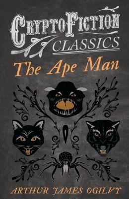 The Ape Man (Cryptofiction Classics)