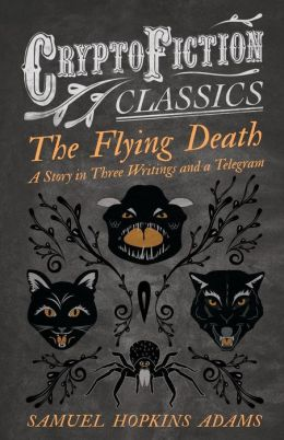 The Flying Death - A Story in Three Writings and a Telegram (Cryptofiction Classics)