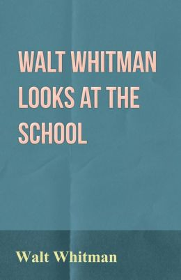 Walt Whitman Looks at the School