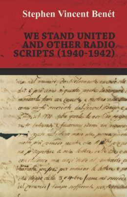 We Stand United and Other Radio Scripts (1940-1942)