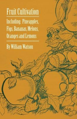 Fruit Cultivation - Including: Figs, Pineapples, Bananas, Melons, Oranges and Lemons