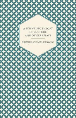 malinowski bronislaw a scientific theory of culture and other essays