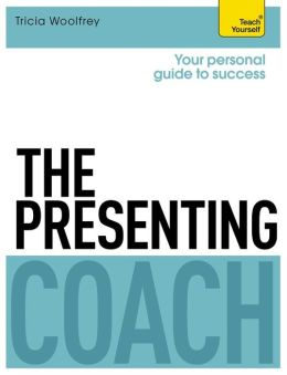 The Presenting Coach: A Teach Yourself Personal Guide to Success