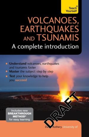 Volcanoes, Earthquakes and Tsunamis: A Complete Introduction: Teach Yourself