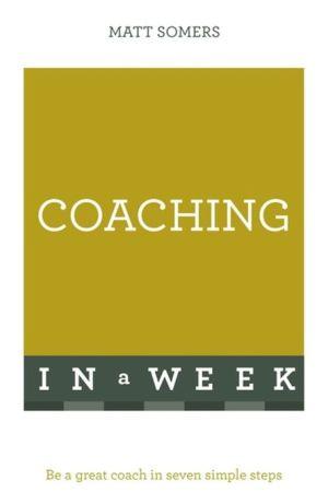 Successful Coaching in a Week: Teach Yourself