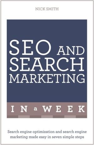 Successful SEO and Search Marketing in a Week: Teach Yourself